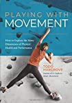 Playing With Movement: How to Explore the Many Dimensions of Physical Health and Performance