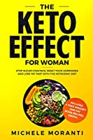 The Keto Effect For Woman: Stop Sugar Cravings, Reset Your Hormones And Lose Fat Fast With The Ketogenic Diet (includes mindset and fat bombs recipe ebook)