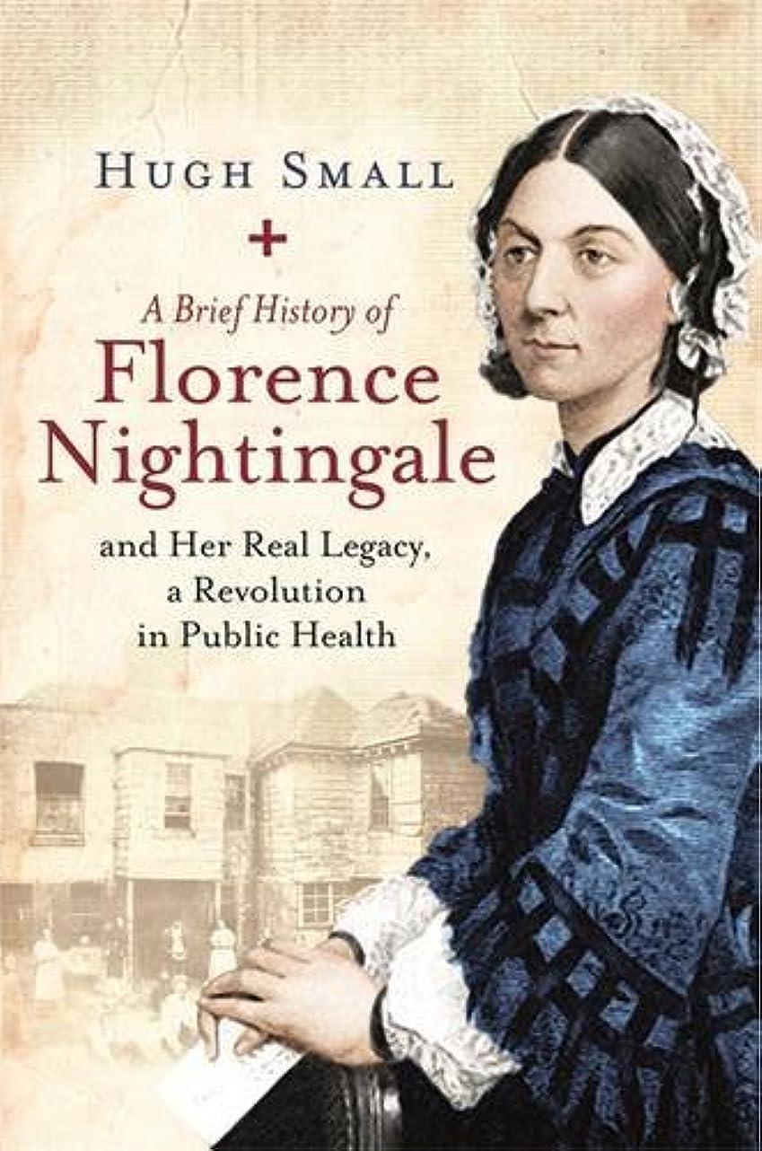 台無しにぬれた密A Brief History of Florence Nightingale: and Her Real Legacy, a Revolution in Public Health (Brief Histories)
