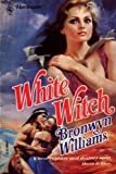 White Witch (Historical) by Bronwyn Williams (1988-07-01)