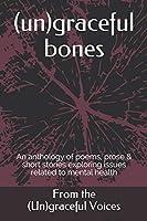 (un)graceful bones (Poems and Short Stories on Mental Health)
