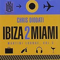 Ibiza 2 Miami - Martini Lounge Vol. 3