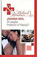 Dr Langley: Protector Or Playboy? (Medical Romance Hb)