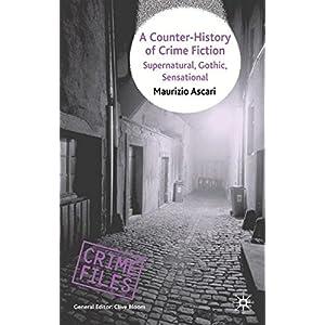 A Counter-History of Crime Fiction: Supernatural, Gothic, Sensational (Crime Files)