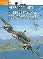 Messerschmitt Bf 110 Zerstoerer Aces of World War 2 (Aircraft of the Aces)