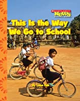 This Is the Way We Go to School (Scholastic News Nonfiction Readers)