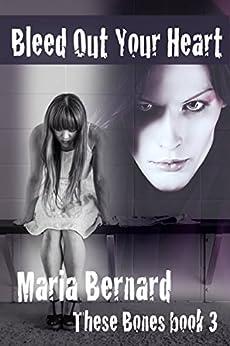 Bleed Out Your Heart (These Bones Rockstar Romance Series Book 3) by [Bernard, Maria]