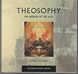 Theosophy: The Wisdom of the Ages (The Hidden Wisdom Library)