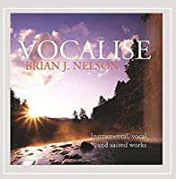 Vocalise-Instrumental & Vocal Music of Brian J. Ne