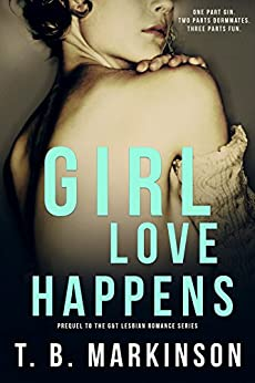 Girl Love Happens Series: Prequel to G&T Lesbian Romance by [Markinson, T.B.]