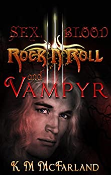 Sex, Blood, Rock 'N' Roll, and Vampyr (The Bloodline Series Book 1) by [McFarland, K. M.]