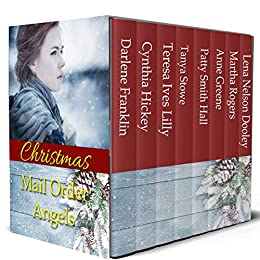 Christmas Mail Order Angels: Second Edition: 8 Christmas Historical Romances by [Franklin, Darlene, Hickey, Cynthia, Lilly, Teresa Ives, Stowe, Tanya, Hall, Patty Smith, Greene, Anne, Rogers, Martha, Dooley, Lena Nelson]