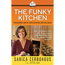 The Funky Kitchen: Easy Techniques from Our Ancestors for Improved Digestion, Enhanced Vitality and Joy!