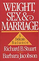 Weight, Sex, and Marriage: A Delicate Balance by Richard B. Stuart Barbara Jacobson(1994-12-15)