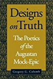 Designs On Truth: The Poetics of the Augustan Mock-epic