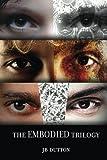 The Embodied Trilogy: 3 novels in one: Silent Symmetry, Starley's Rust, Diamond Splinters