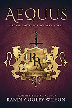 AEQUUS: A ROYAL PROTECTOR ACADEMY NOVEL (The Royal Protector Academy Book 2) by [Wilson, Randi Cooley]