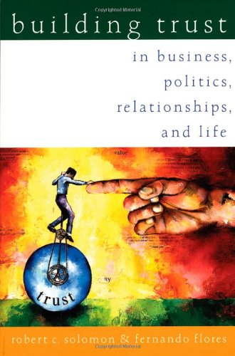 Download Building Trust in Business, Politics, Relationships, and Life 0195126858