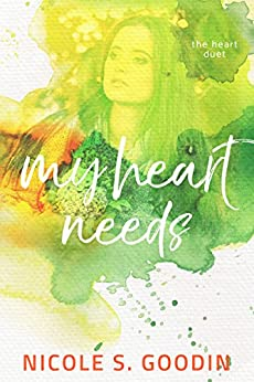 My Heart Needs (The Heart Duet Book 1) by [Goodin, Nicole S.]
