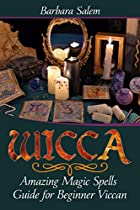 Wicca: Amazing Magic Spells Guide for Beginner Viccan (Wicca Books, Wicca Basics, Wicca for Beginners, Wicca Spells, Witchcraft Book 3) (English Edition)