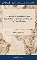 An Address to the Opposers of the Repeal of the Corporation and Test Acts. the Fourth Edition