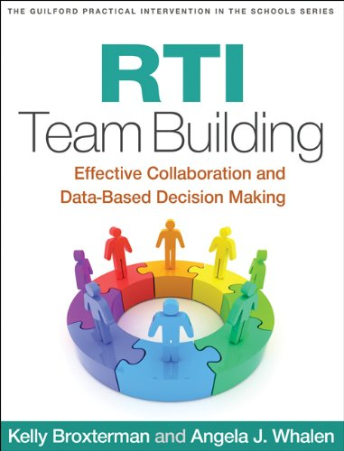 Download RTI Team Building: Effective Collaboration and Data-Based Decision Making (Guilford Practical Intervention in the Schools Series) 1462508502