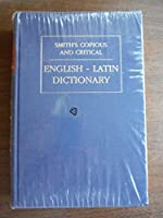 A Copious and Critical English-Latin Dictinary (Wpc Classics)