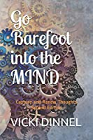 Go Barefoot into the MIND: Capture and Renew Thoughts, Second Edition