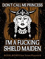 Don't Call Me Princess I'm A Fucking Shield Maiden: Viking 2019-2023 Five Year Calendar and Planner 8.5x11 144 Pages