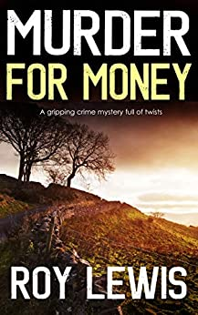 MURDER FOR MONEY a gripping crime mystery full of twists by [LEWIS, ROY]
