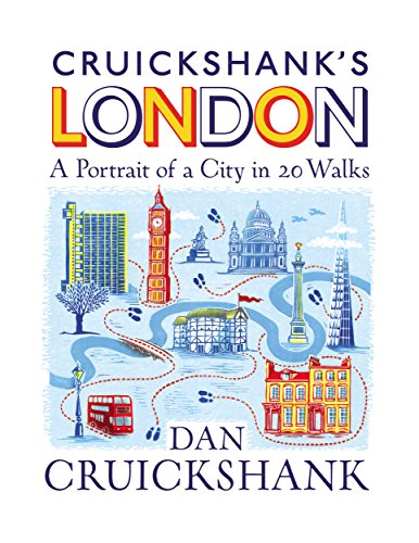 Cruickshank's London: A Portrait of a City in 20 Walks (English Edition)