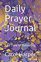 Daily Prayer Journal: Your Time Of Refreshing