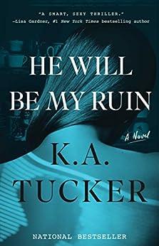 He Will Be My Ruin: A Novel by [Tucker, K.A.]
