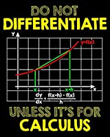 """Do Not Differentiate Unless It's For Calculus: Do Not Differentiate Unless It's For Calculus 2020-2021 Weekly Planner & Gratitude Journal (110 Pages, 8"""" x 10"""") Blank Sections For Writing Daily Notes, Reminders, Moments of Thankfulness & To Do Lists"""