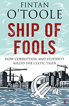 Ship of Fools: How Stupidity and Corruption Sank the Celtic Tiger by [O'Toole, Fintan, Conor Pope, Kathy Sheridan]