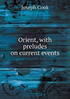 Orient, with Preludes on Current Events