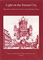 Light on the Eternal City: Observations and Discoveries in the Art and Architecture of Rome (PAPERS IN ART HISTORY FROM THE PENNSYLVANIA STATE UNIVERSITY)