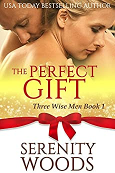 The Perfect Gift (Three Wise Men Book 1) by [Woods, Serenity]