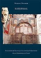 Kaisersaal: Kultanlagen der Augustalen und munizipale Einrichtungen fuer das Herrscherhaus in Italien