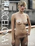 The Barcelona Album: Unretouched Sensualty - Photographs by Daniel Bauer