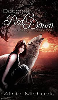 Daughter of the Red Dawn: A Young Adult Fantasy Romance (The Lost Kingdom of Fallada Book 1) by [Michaels, Alicia]