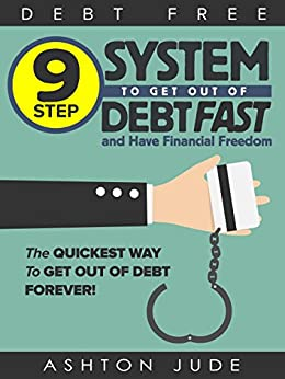 Debt-Free: 9 Step System to Get Out of Debt Fast and Have Financial Freedom: The Quickest Way to Get Out of Debt Forever by [Jude, Ashton]