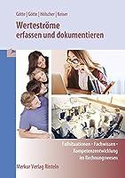 Wertestroeme erfassen und dokumentieren: Fallsituationen - Fachwissen - Kompetenzentwicklung im Rechnungswesen
