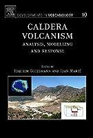 Caldera Volcanism, Volume 10: Analysis, Modelling and Response (Developments in Volcanology)