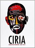 Ciria: Conceptos opuestos 2001-2011 / Opposing Concepts