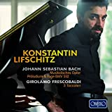 J.S. バッハ:音楽の捧げもの、前奏曲とフーガ《聖アン》(リフシッツ編) 、フレスコバルディ/トッカータ集 (Bach: Musikalisches Opfer; Praludium & Fuge, BWV 552; Frescobaldi: 3 Toccaten)