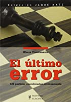 El Ultimo Error/ the Last Error: 128 Partidas Abandonadas Erroneamente (Jaque Mate)