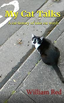 [Red, William]のMy Cat Talks: A cat-tionary of nine cat words (English Edition)