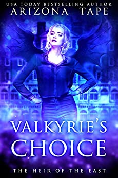 Valkyrie's Choice (The Heir Of The East Book 2) by [Tape, Arizona]