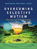 Overcoming Selective Mutism: The Parent's Field Guide